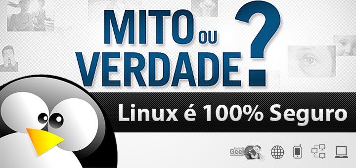 mitos-seguranca-informacao-linux-gnu-linux-100%-seguro